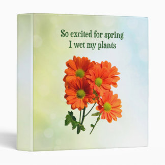 So excited for spring I wet my plants 3 Ring Binder