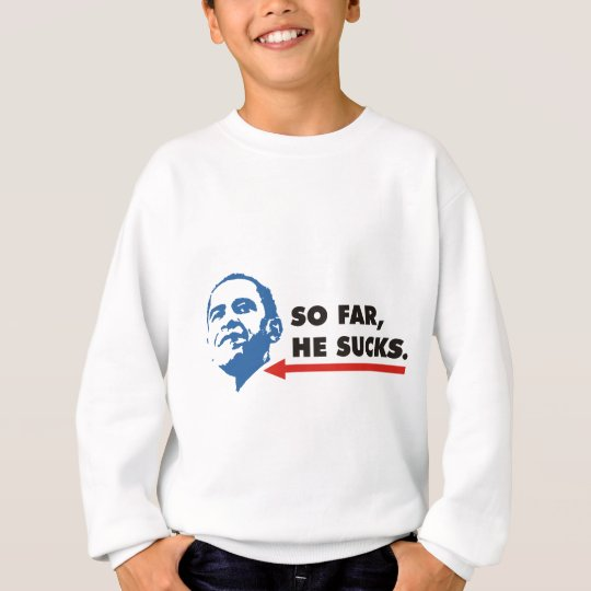so far he sucks sweatshirt