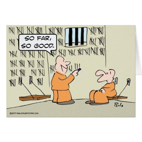 So far, so good - in prison card