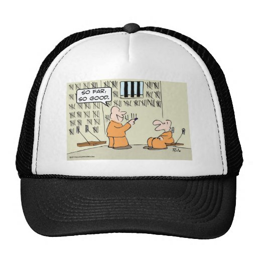 So far, so good - in prison trucker hat