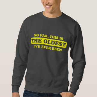 So far, this is the oldest I've ever been Pullover Sweatshirt