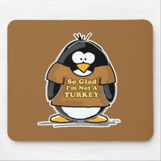 So glad I'm not a Turkey Penguin Mouse Pad