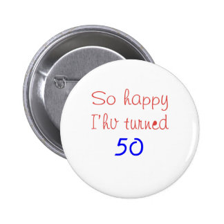 So Happy I've Turned 50 2 Inch Round Button