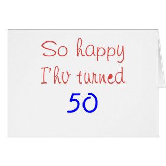 So Happy I've Turned 50 Greeting Card