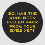 So, has the wool been pulled back from your eye... sticker