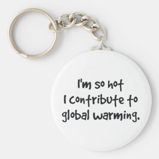 so hot I contribute to global warming Basic Round Button Keychain