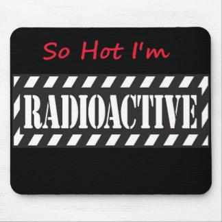 So Hot I'm Radioactive Mouse Pad