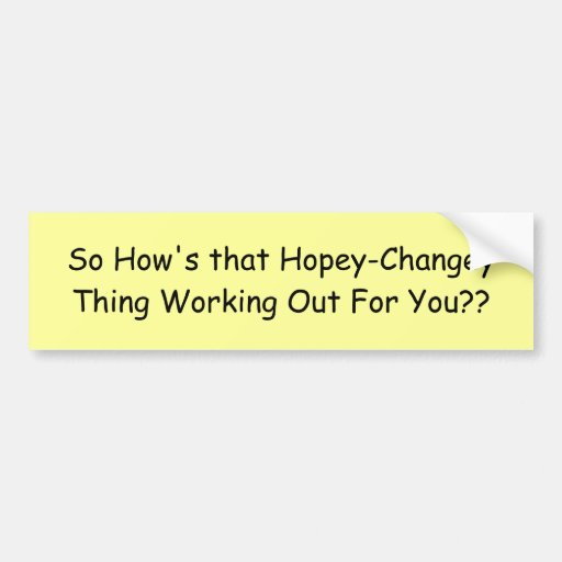 So How's that Hopey-Changey Thing Working Out F... Bumper Sticker