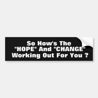 So How's The HOPE  And  CHANGE Bumper Sticker