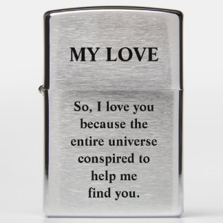 So, I love you because the entire universe Zippo Lighter