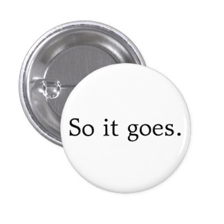 So It Goes 1 Inch Round Button
