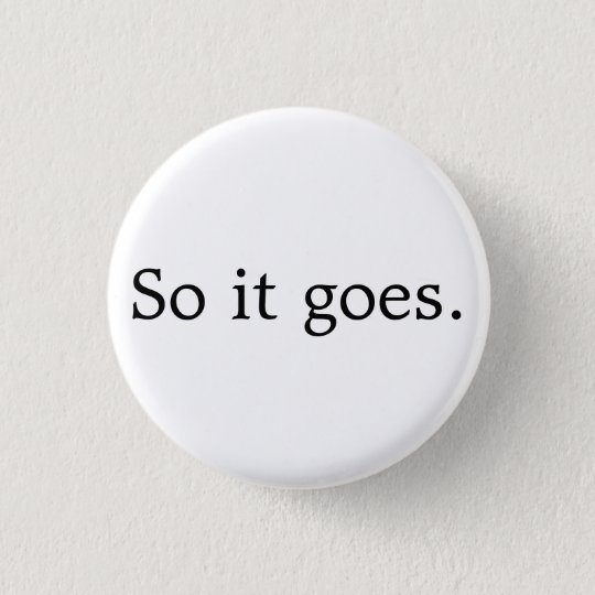 So It Goes Pinback Button