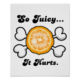 so juicy it hurts posters