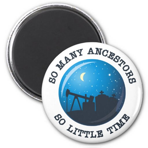 So many Ancestors. So Little Time. 2 Inch Round Magnet
