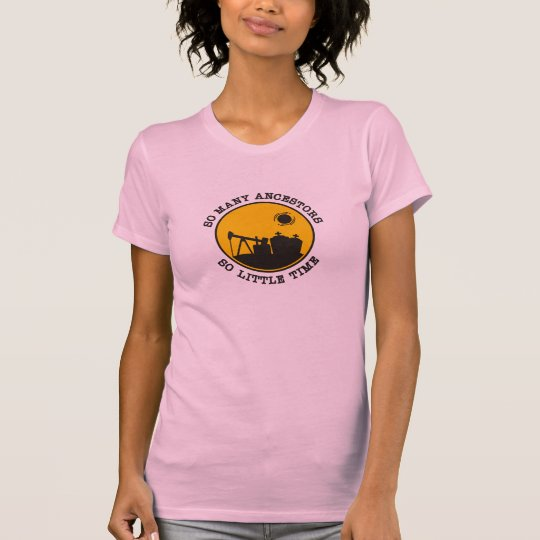 So Many Ancestors. So Little Time. Day T-Shirt