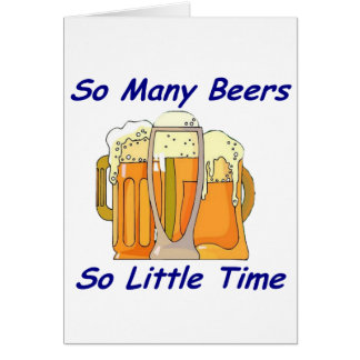 So Many Beers, So Little Time Greeting Cards