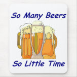 So Many Beers, So Little Time Mouse Mats