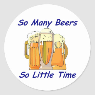 So Many Beers, So Little Time Classic Round Sticker