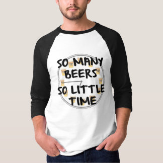 So Many Beers, So Little Time T-shirt