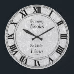 """So Many Books Clock<br><div class=""""desc"""">Clock with quote,  &quot;So many books... ... ... .So little time&quot;.  Light gray and white design background.  Also see quote on a watch in my store.  Thank you for looking.</div>"""