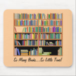 "So Many Books (customizable) Mouse Pad<br><div class=""desc"">What a fun gift for anyone who loves to read books or maybe for a librarian!</div>"
