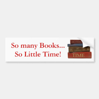 So Many Books So Little Time Bumper Sticker