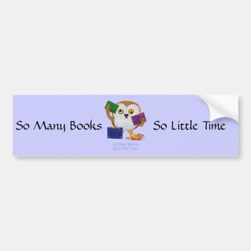 So Many Books So Little Time Bumper Stickers