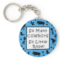 So Many Cowboys - So Little Rope! Keychain