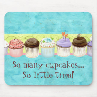 So Many Cupcakes, so Little Time!  Cupcake Art Mouse Pad