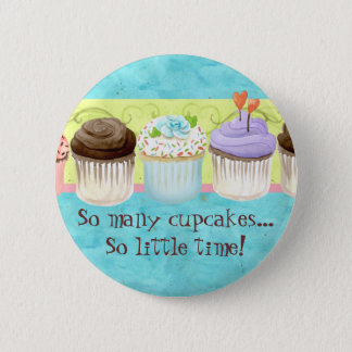 So Many Cupcakes, so Little Time!  Cupcake Art Pinback Button