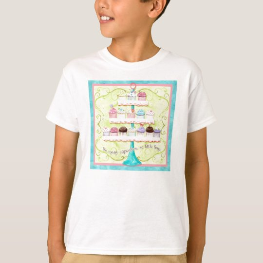 So Many Cupcakes, so Little Time! T Shirt