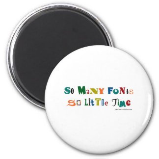 So many Fonts Funny Saying 2 Inch Round Magnet