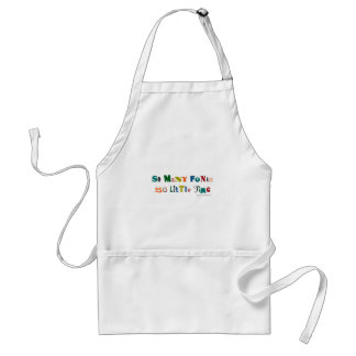 So many Fonts Funny Saying Adult Apron