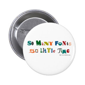 So many Fonts Funny Saying Pinback Button