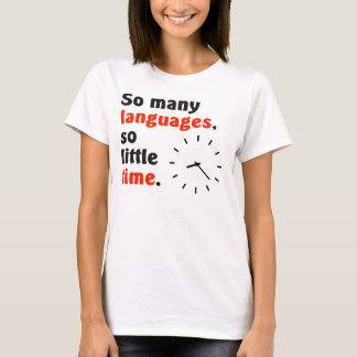So many languages. So little time. Simple clock. T-Shirt