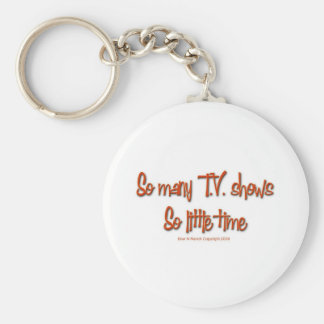 So Many TV shows, so little time Keychain