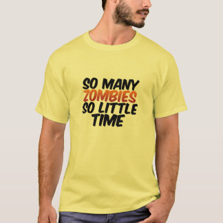 So Many Zombies So Little Time Geek Gamers T-Shirt