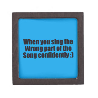 SO ME WHEN YOU SING THE WRONG PART OF THE SONG CON PREMIUM KEEPSAKE BOXES