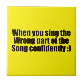 SO ME WHEN YOU SING THE WRONG PART OF THE SONG CON SMALL SQUARE TILE