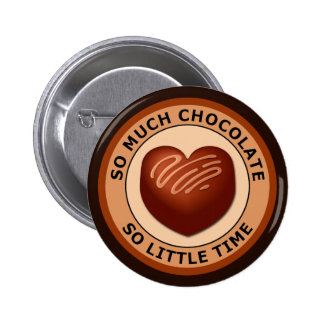 SO MUCH CHOCOLATE SO LITTLE TIME BUTTON