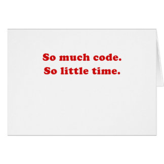 So Much Code So Little Time Card