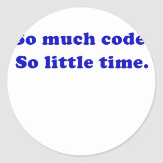 So Much Code So Little Time Classic Round Sticker