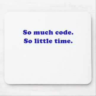 So Much Code So Little Time Mouse Pad
