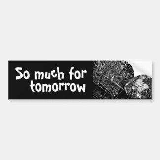 so much for tomorrow car bumper sticker