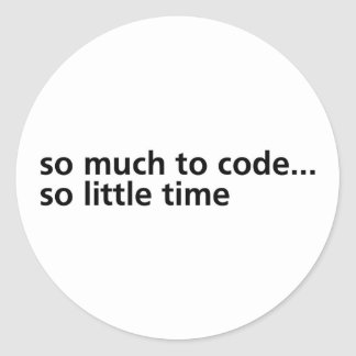So Much To Code... Classic Round Sticker