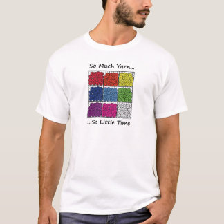So Much Yarn, So Little Time T-Shirt