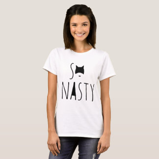 so nasty T-Shirt
