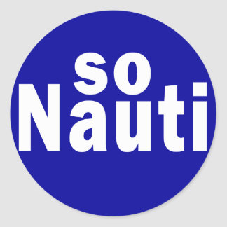 So Nauti - Funny Boating Round Sticker