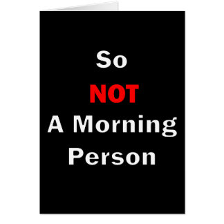 So Not A Morning Person White Card