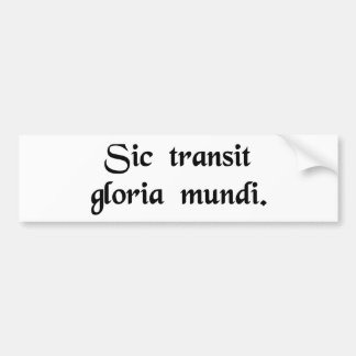 So passes the glory of the world bumper stickers